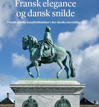 """Titlen på bogen er """"Fransk elegance og dansk snilde – Fransk-danske kunstforbindelser i den danske enevældes tid""""."""